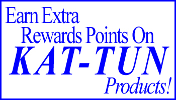[Offer is Over] Earn Extra Rewards Points on KAT-TUN Products!