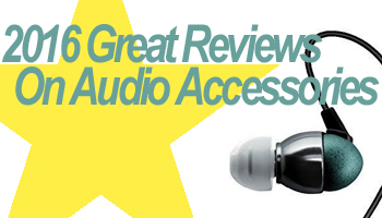 2016 Great Reviews On Audio Accessories