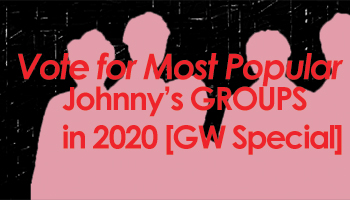 [Final Result Revealed] Vote For Most Popular Johnny's Entertainment Groups [2020 Poll GW Special]